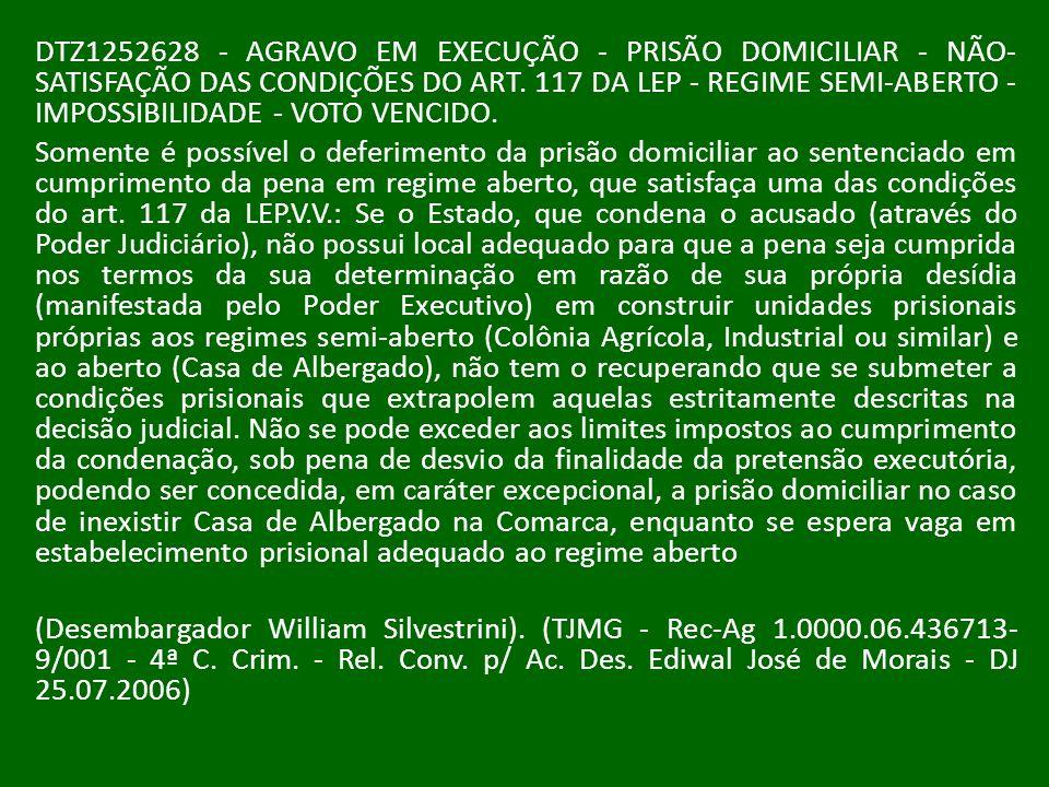 DTZ1252628 - AGRAVO EM EXECUÇÃO - PRISÃO DOMICILIAR - NÃO- SATISFAÇÃO DAS CONDIÇÕES DO ART. 117 DA LEP - REGIME SEMI-ABERTO - IMPOSSIBILIDADE - VOTO V