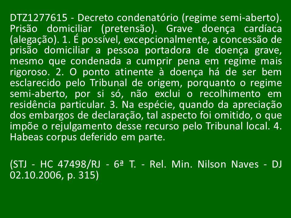 DTZ1277615 - Decreto condenatório (regime semi-aberto). Prisão domiciliar (pretensão). Grave doença cardíaca (alegação). 1. É possível, excepcionalmen