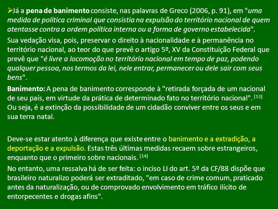 Já a pena de banimento consiste, nas palavras de Greco (2006, p. 91), em