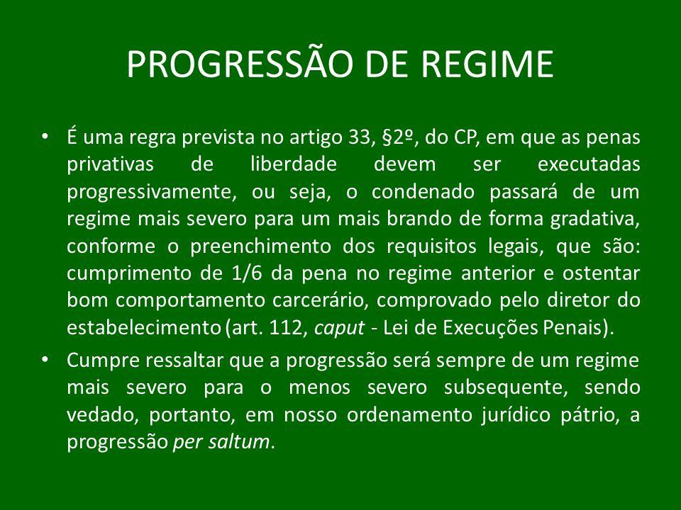 PROGRESSÃO DE REGIME É uma regra prevista no artigo 33, §2º, do CP, em que as penas privativas de liberdade devem ser executadas progressivamente, ou