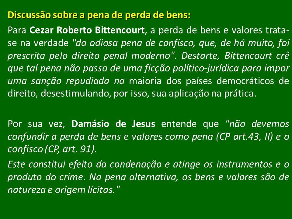 Discussão sobre a pena de perda de bens: Para Cezar Roberto Bittencourt, a perda de bens e valores trata- se na verdade