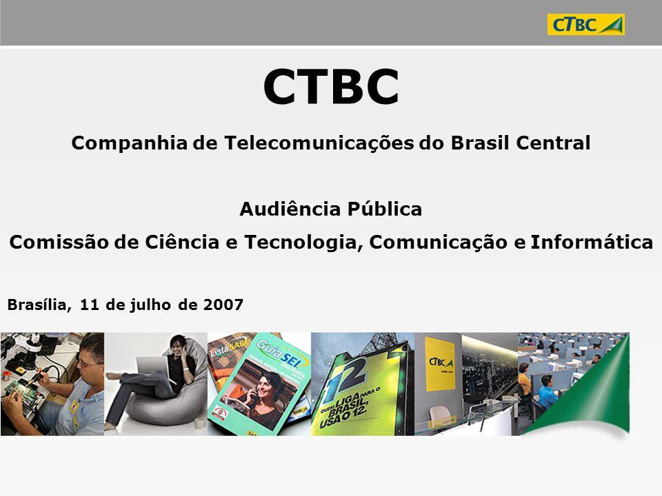 1 CTBC Companhia de Telecomunicações do Brasil Central Audiência Pública Comissão de Ciência e Tecnologia, Comunicação e Informática Brasília, 11 de j