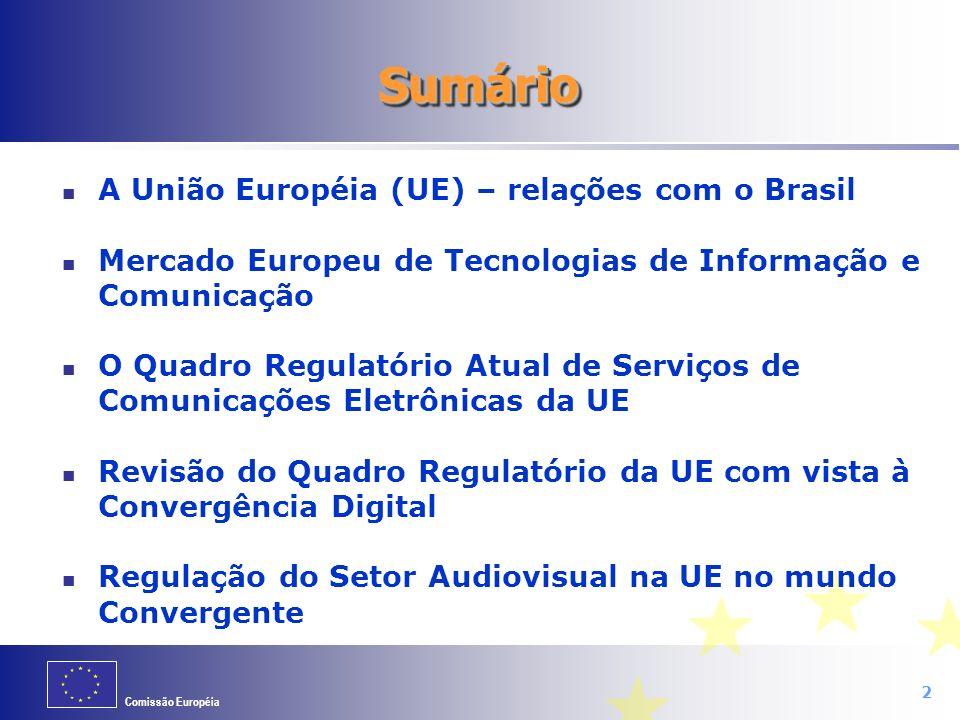 Comissão Européia 2 SumárioSumário A União Européia (UE) – relações com o Brasil Mercado Europeu de Tecnologias de Informação e Comunicação O Quadro R