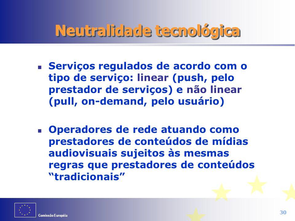 Comissão Européia 30 Neutralidade tecnológica Serviços regulados de acordo com o tipo de serviço: linear (push, pelo prestador de serviços) e não line