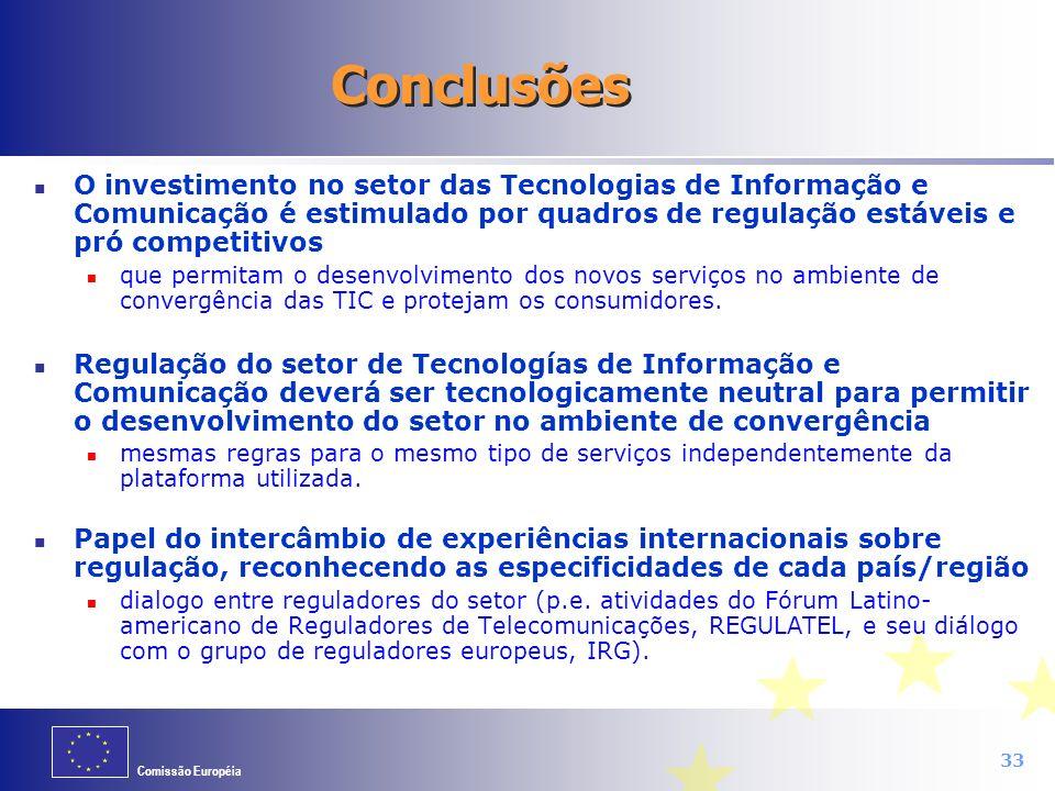 Comissão Européia 33 Conclusões O investimento no setor das Tecnologias de Informação e Comunicação é estimulado por quadros de regulação estáveis e p