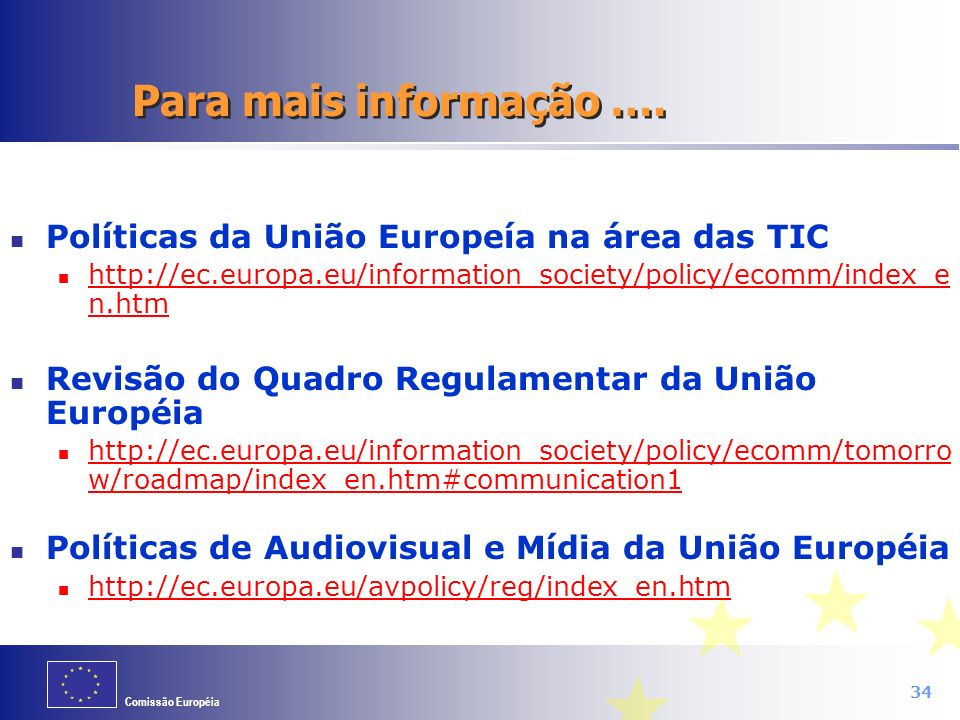 Comissão Européia 34 Para mais informação …. Políticas da União Europeía na área das TIC http://ec.europa.eu/information_society/policy/ecomm/index_e