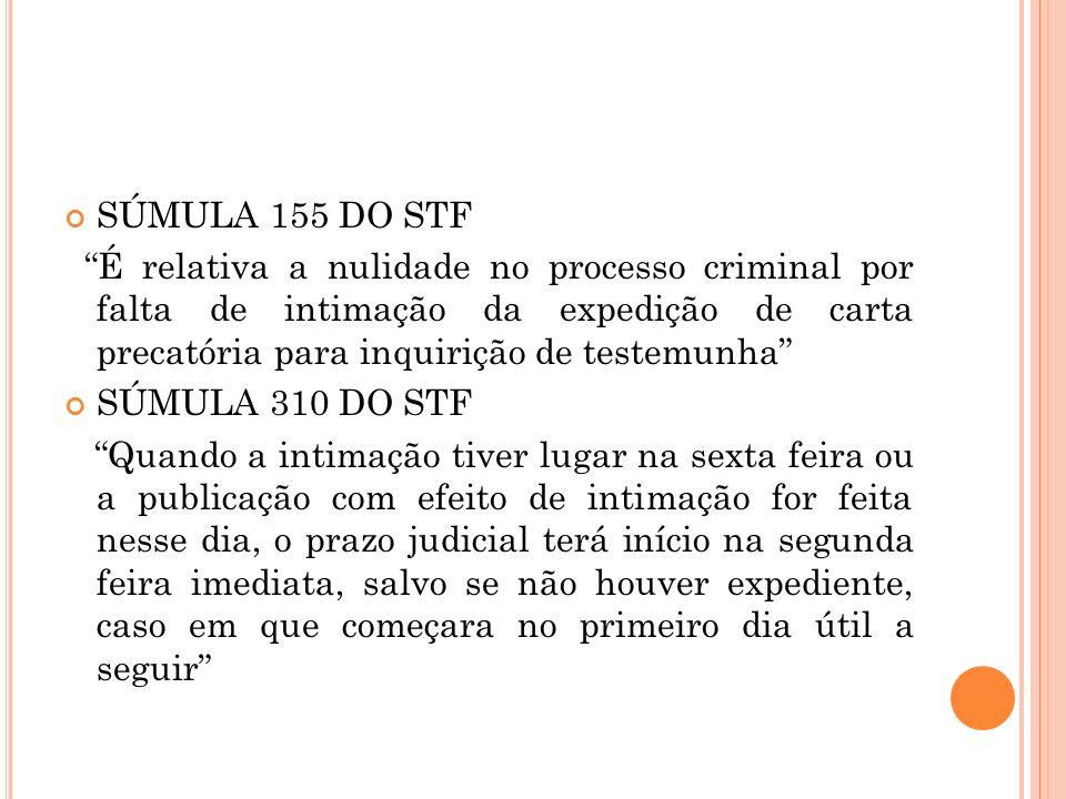 SÚMULA 155 DO STF É relativa a nulidade no processo criminal por falta de intimação da expedição de carta precatória para inquirição de testemunha SÚM