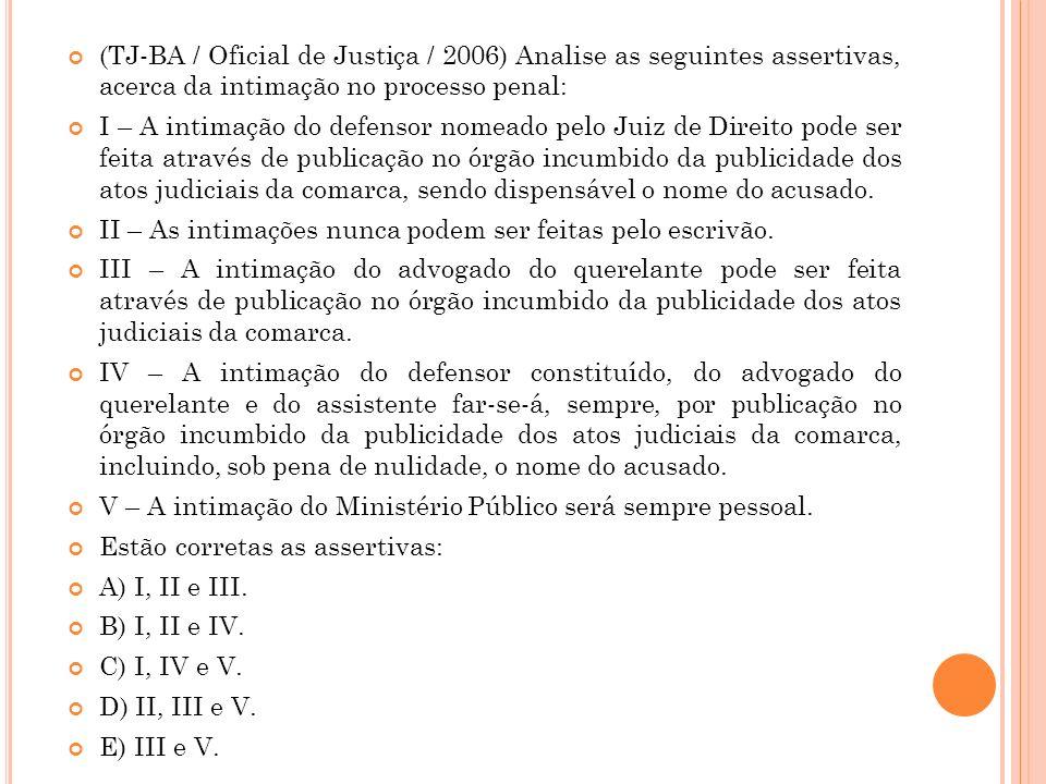 (TJ-BA / Oficial de Justiça / 2006) Analise as seguintes assertivas, acerca da intimação no processo penal: I – A intimação do defensor nomeado pelo J