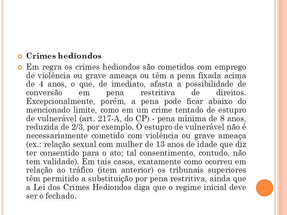 Crimes hediondos Em regra os crimes hediondos são cometidos com emprego de violência ou grave ameaça ou têm a pena fixada acima de 4 anos, o que, de i