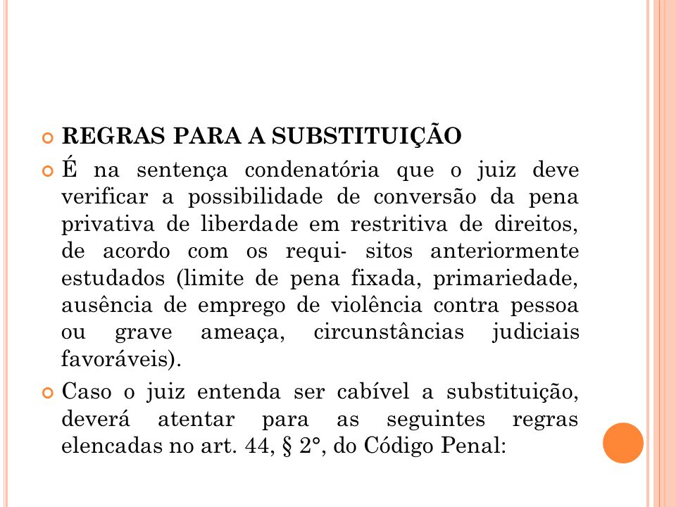 REGRAS PARA A SUBSTITUIÇÃO É na sentença condenatória que o juiz deve verificar a possibilidade de conversão da pena privativa de liberdade em restrit