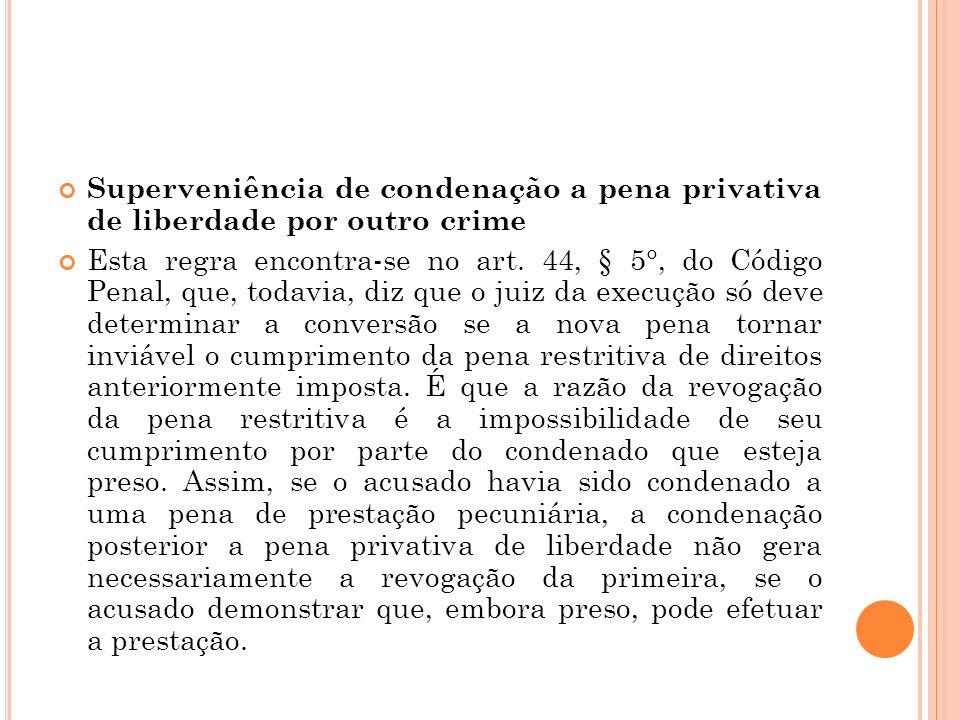 Superveniência de condenação a pena privativa de liberdade por outro crime Esta regra encontra-se no art. 44, § 5°, do Código Penal, que, todavia, diz