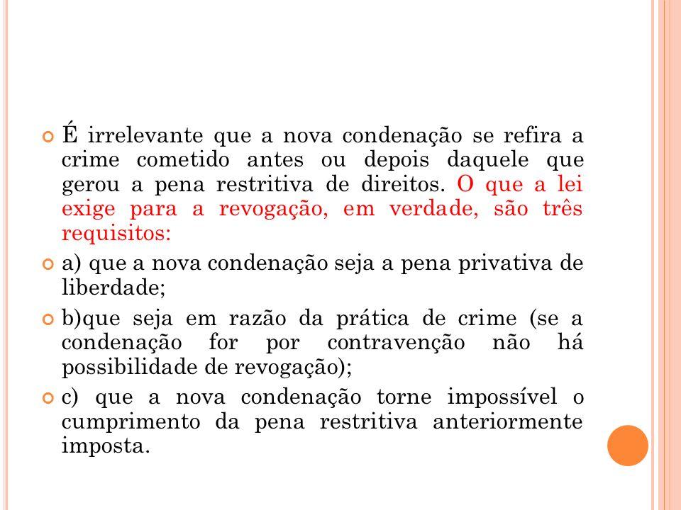 É irrelevante que a nova condenação se refira a crime cometido antes ou depois daquele que gerou a pena restritiva de direitos. O que a lei exige para