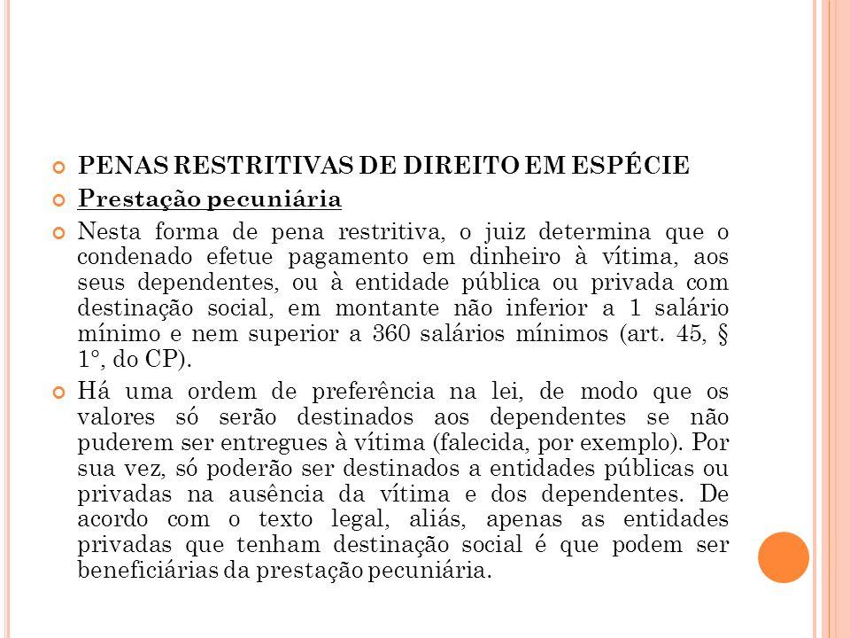 PENAS RESTRITIVAS DE DIREITO EM ESPÉCIE Prestação pecuniária Nesta forma de pena restritiva, o juiz determina que o condenado efetue pagamento em dinh