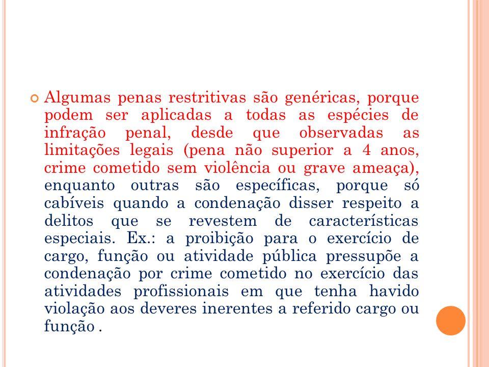 Algumas penas restritivas são genéricas, porque podem ser aplicadas a todas as espécies de infração penal, desde que observadas as limitações legais (