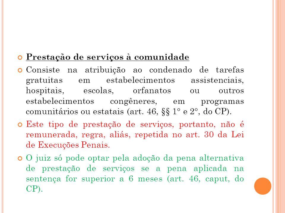 Prestação de serviços à comunidade Consiste na atribuição ao condenado de tarefas gratuitas em estabelecimentos assistenciais, hospitais, escolas, orf
