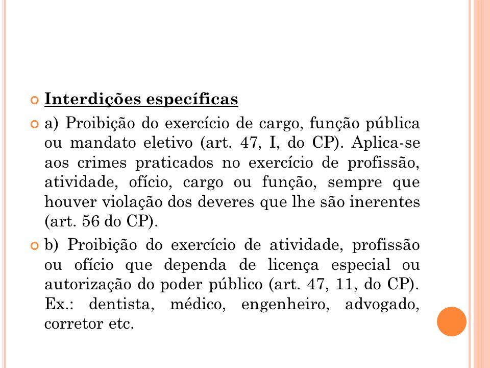 Interdições específicas a) Proibição do exercício de cargo, função pública ou mandato eletivo (art. 47, I, do CP). Aplica-se aos crimes praticados no