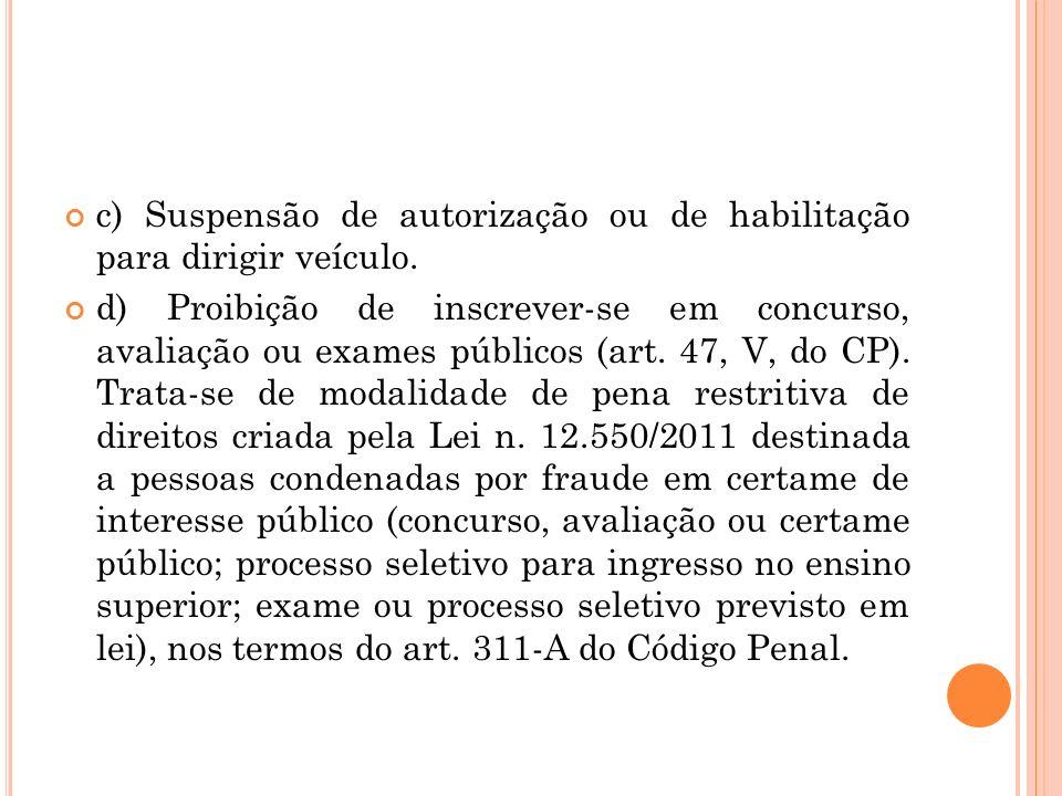 c) Suspensão de autorização ou de habilitação para dirigir veículo. d) Proibição de inscrever-se em concurso, avaliação ou exames públicos (art. 47, V