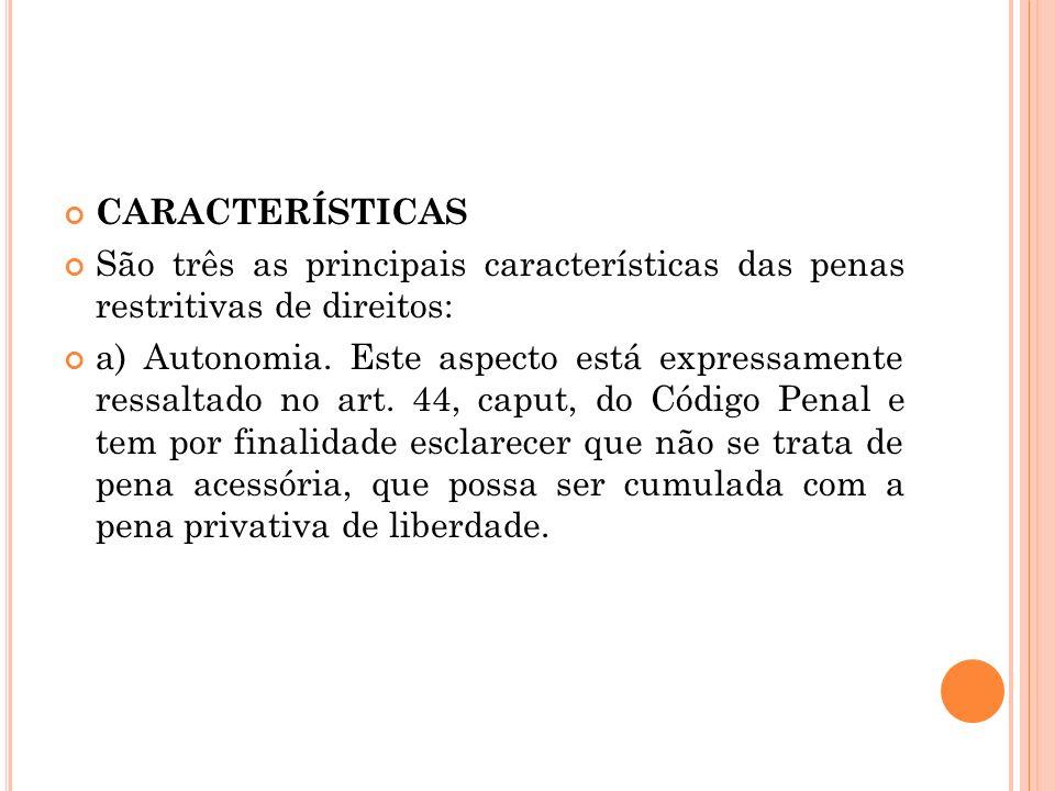 CARACTERÍSTICAS São três as principais características das penas restritivas de direitos: a) Autonomia. Este aspecto está expressamente ressaltado no