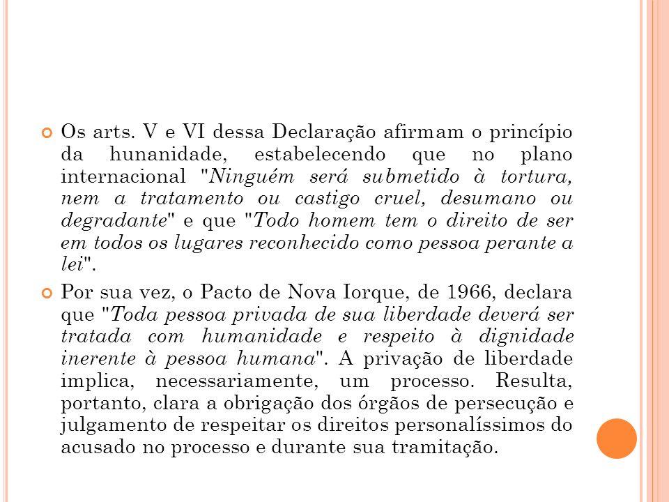 Os arts. V e VI dessa Declaração afirmam o princípio da hunanidade, estabelecendo que no plano internacional
