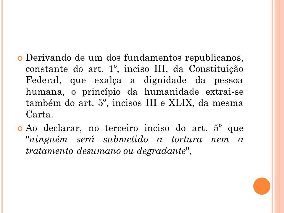 Derivando de um dos fundamentos republicanos, constante do art. 1º, inciso III, da Constituição Federal, que exalça a dignidade da pessoa humana, o pr
