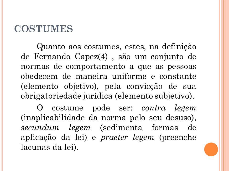 COSTUMES Quanto aos costumes, estes, na definição de Fernando Capez(4), são um conjunto de normas de comportamento a que as pessoas obedecem de maneir