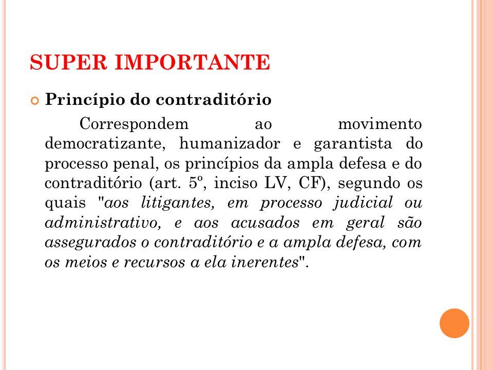 SUPER IMPORTANTE Princípio do contraditório Correspondem ao movimento democratizante, humanizador e garantista do processo penal, os princípios da amp