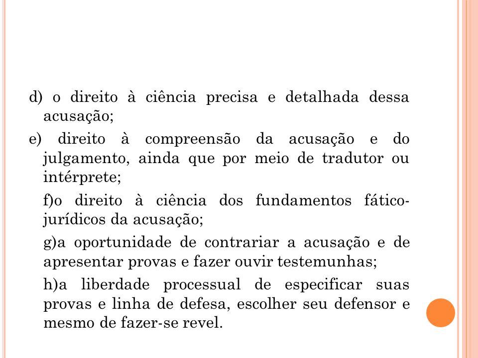 d) o direito à ciência precisa e detalhada dessa acusação; e) direito à compreensão da acusação e do julgamento, ainda que por meio de tradutor ou int
