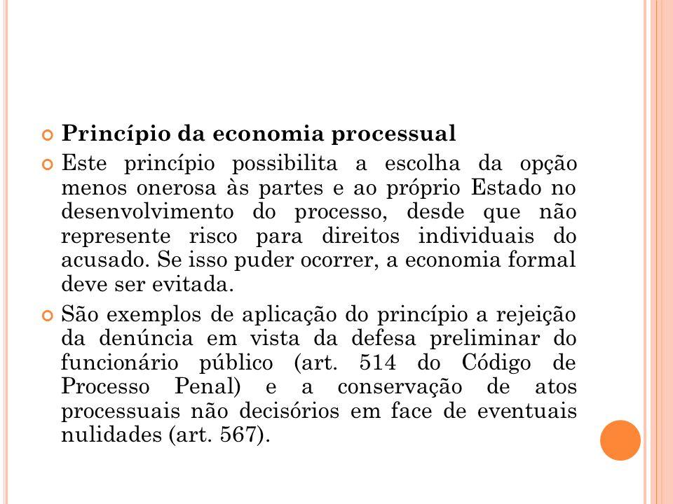Princípio da economia processual Este princípio possibilita a escolha da opção menos onerosa às partes e ao próprio Estado no desenvolvimento do proce