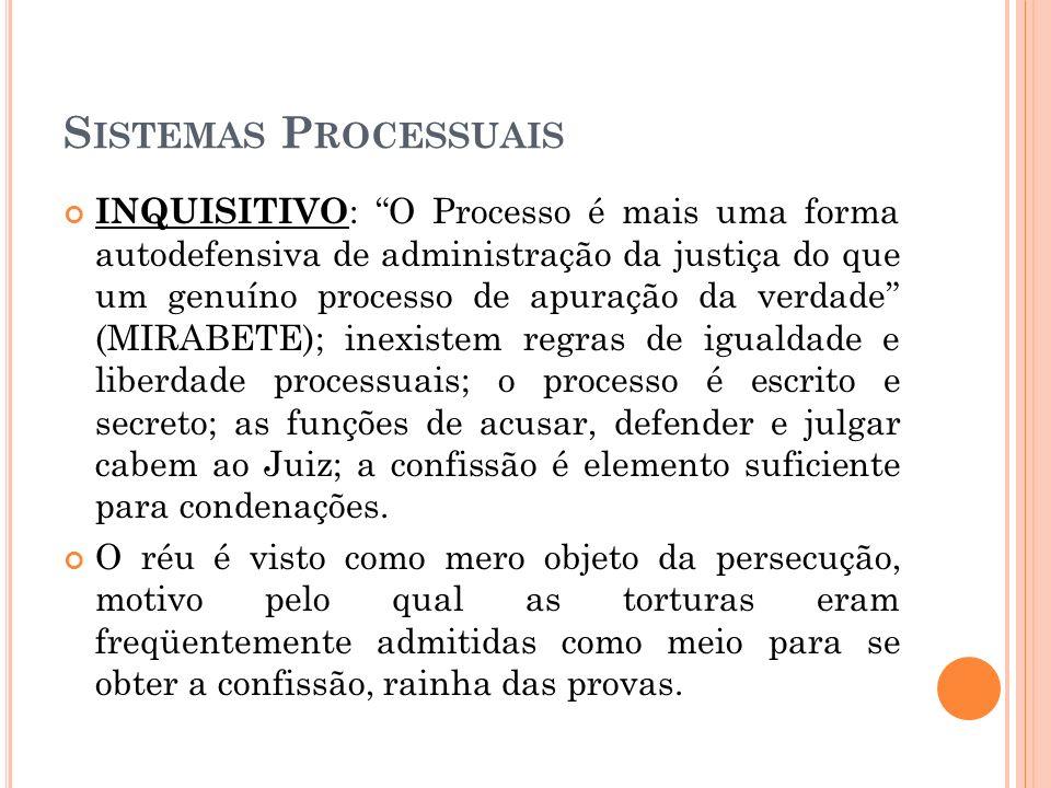 São traços básicos do processo inquisitivo: 1) a concentração das três funções, acusadora, defensora e julgadora, em mãos de uma só pessoa, o juiz; 2) o sigilo dos atos processuais; 3) a ausência de contraditório; 4) o procedimento escrito; 5) os Juízes eram permanentes e irrecusáveis; 6) as provas eram apreciadas segundo regras aritméticas e arbitrárias, em vez de processuais; 7) a confissão era elemento suficiente para condenação; 8) era cabível apelação contra a sentença