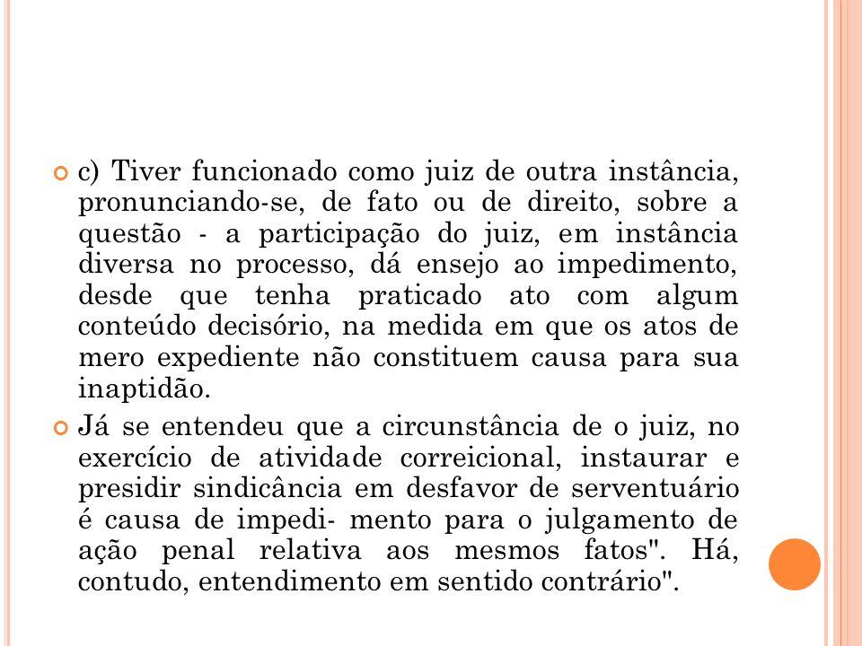 c) Tiver funcionado como juiz de outra instância, pronunciando-se, de fato ou de direito, sobre a questão - a participação do juiz, em instância diver