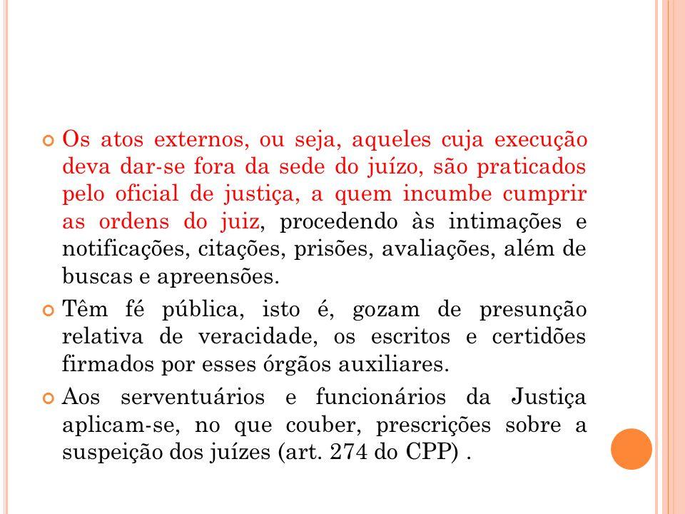 Os atos externos, ou seja, aqueles cuja execução deva dar-se fora da sede do juízo, são praticados pelo oficial de justiça, a quem incumbe cumprir as