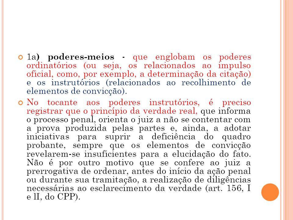 1a ) poderes-meios - que englobam os poderes ordinatórios (ou seja, os relacionados ao impulso oficial, como, por exemplo, a determinação da citação)