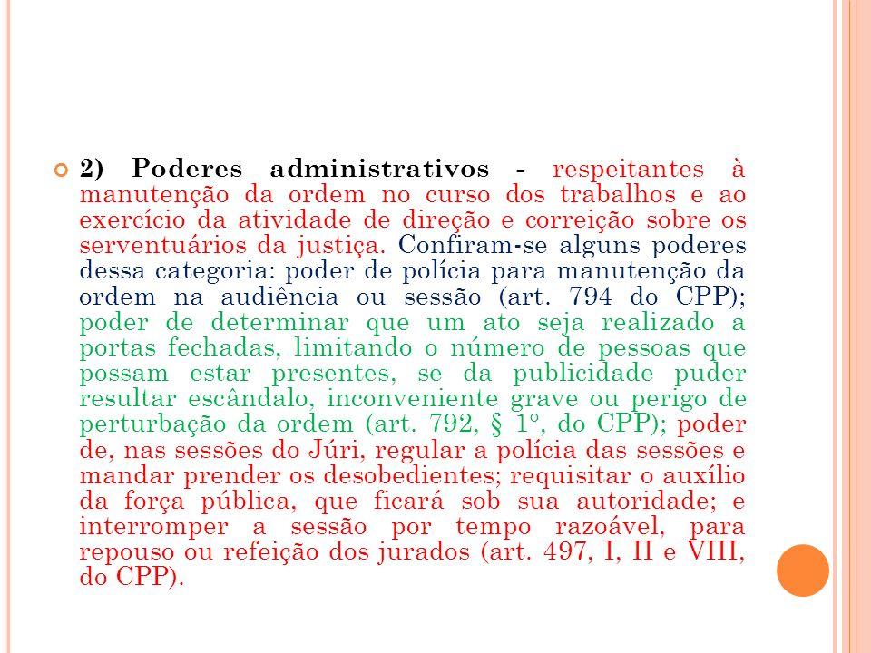 2) Poderes administrativos - respeitantes à manutenção da ordem no curso dos trabalhos e ao exercício da atividade de direção e correição sobre os ser