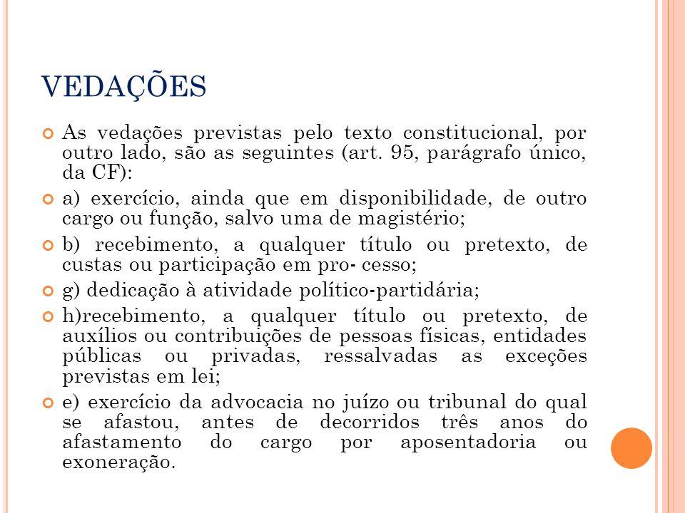 VEDAÇÕES As vedações previstas pelo texto constitucional, por outro lado, são as seguintes (art. 95, parágrafo único, da CF): a) exercício, ainda que