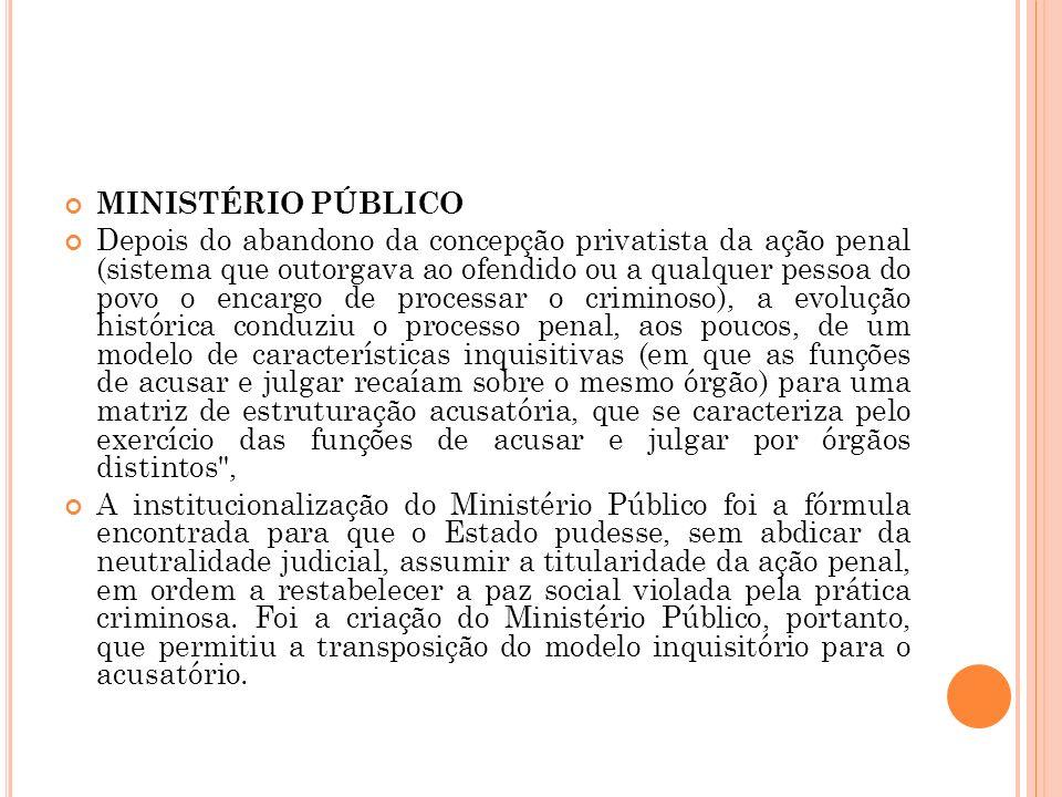 MINISTÉRIO PÚBLICO Depois do abandono da concepção privatista da ação penal (sistema que outorgava ao ofendido ou a qualquer pessoa do povo o encargo