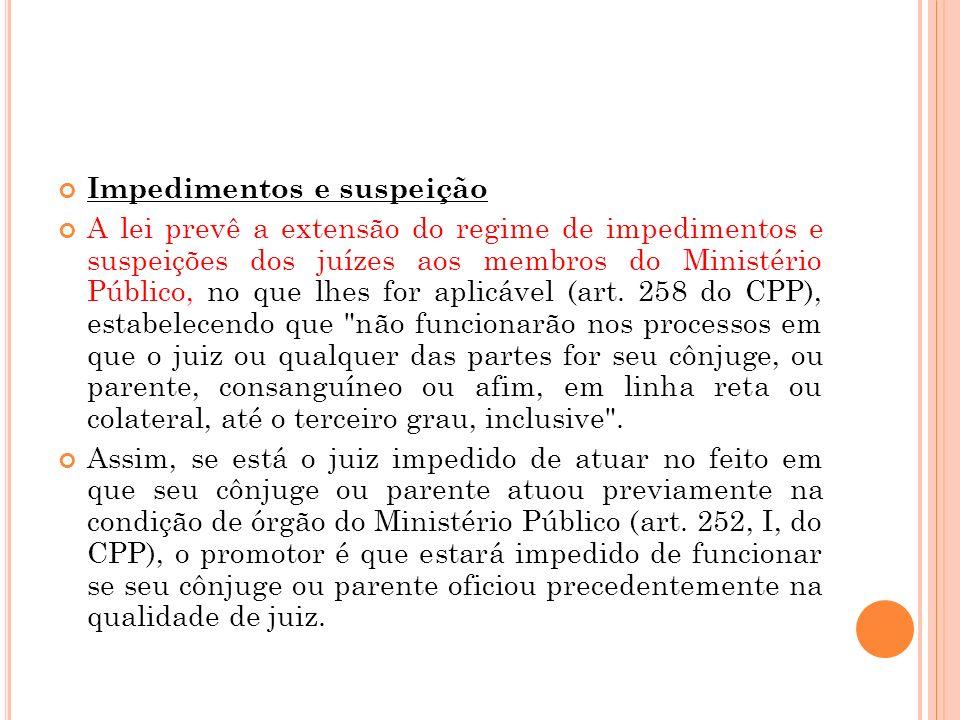 Impedimentos e suspeição A lei prevê a extensão do regime de impedimentos e suspeições dos juízes aos membros do Ministério Público, no que lhes for a