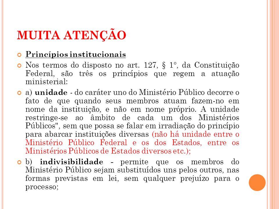 MUITA ATENÇÃO Princípios institucionais Nos termos do disposto no art. 127, § 1°, da Constituição Federal, são três os princípios que regem a atuação