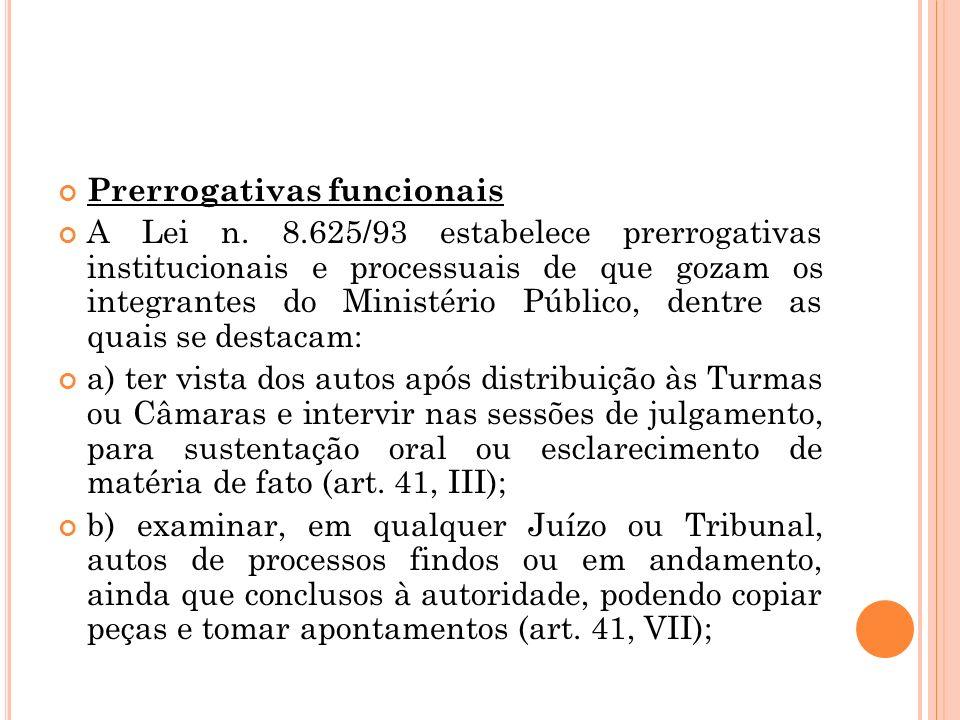 Prerrogativas funcionais A Lei n. 8.625/93 estabelece prerrogativas institucionais e processuais de que gozam os integrantes do Ministério Público, de