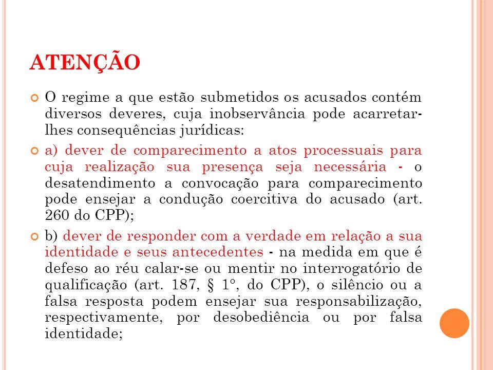 ATENÇÃO O regime a que estão submetidos os acusados contém diversos deveres, cuja inobservância pode acarretar- lhes consequências jurídicas: a) dever