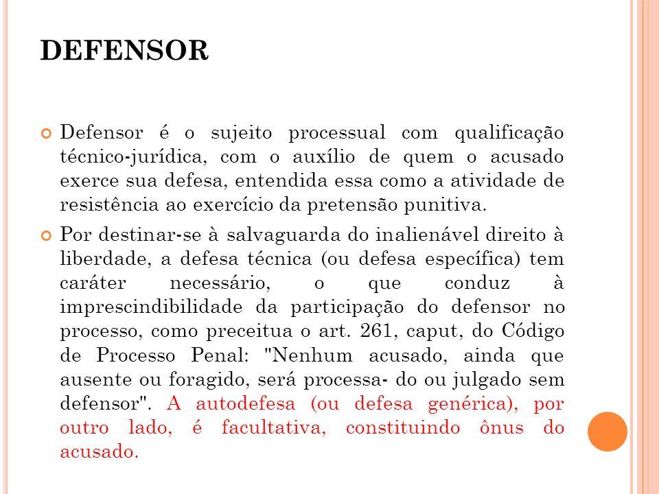 DEFENSOR Defensor é o sujeito processual com qualificação técnico-jurídica, com o auxílio de quem o acusado exerce sua defesa, entendida essa como a a