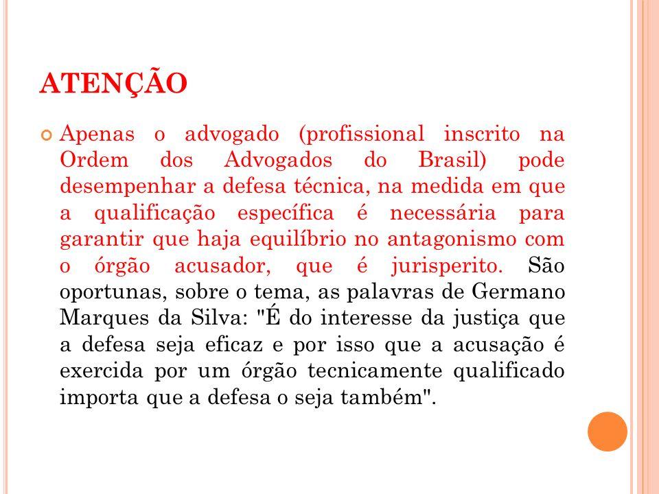 ATENÇÃO Apenas o advogado (profissional inscrito na Ordem dos Advogados do Brasil) pode desempenhar a defesa técnica, na medida em que a qualificação