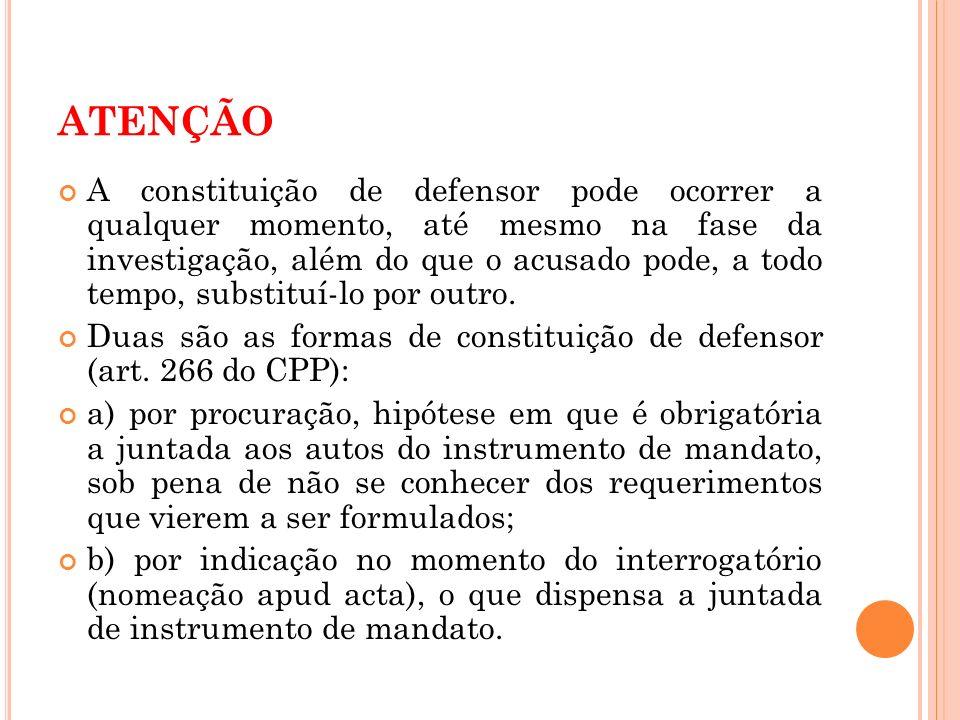 ATENÇÃO A constituição de defensor pode ocorrer a qualquer momento, até mesmo na fase da investigação, além do que o acusado pode, a todo tempo, subst