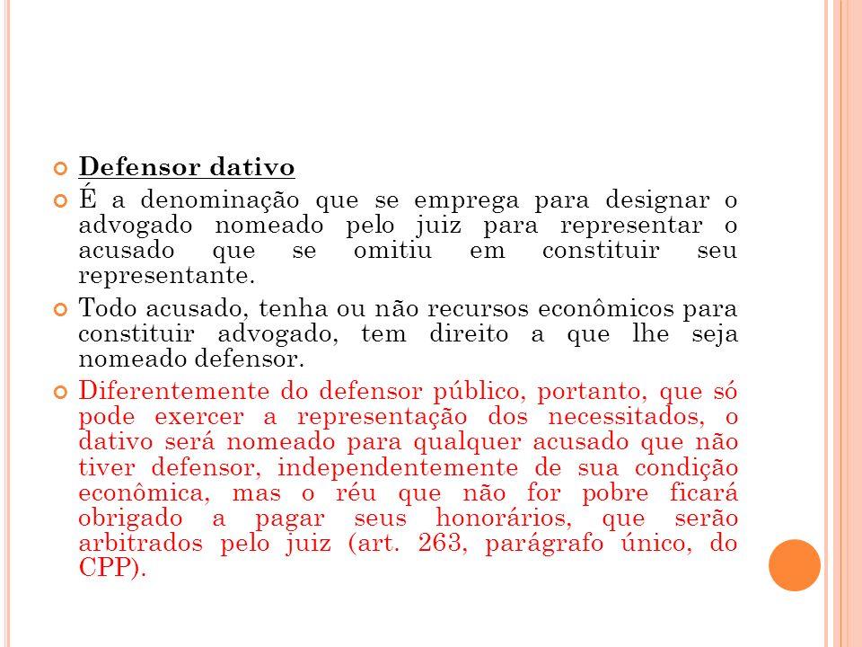 Defensor dativo É a denominação que se emprega para designar o advogado nomeado pelo juiz para representar o acusado que se omitiu em constituir seu r