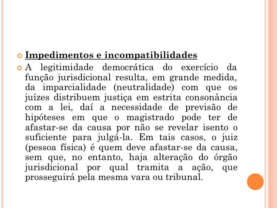 Impedimentos e incompatibilidades A legitimidade democrática do exercício da função jurisdicional resulta, em grande medida, da imparcialidade (neutra