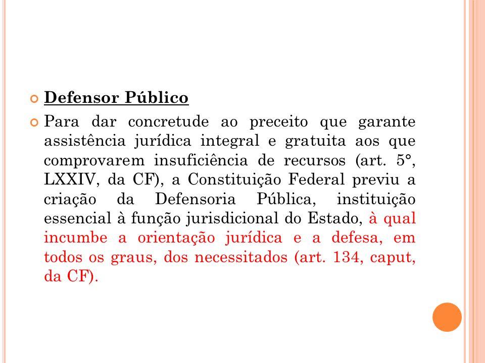 Defensor Público Para dar concretude ao preceito que garante assistência jurídica integral e gratuita aos que comprovarem insuficiência de recursos (a
