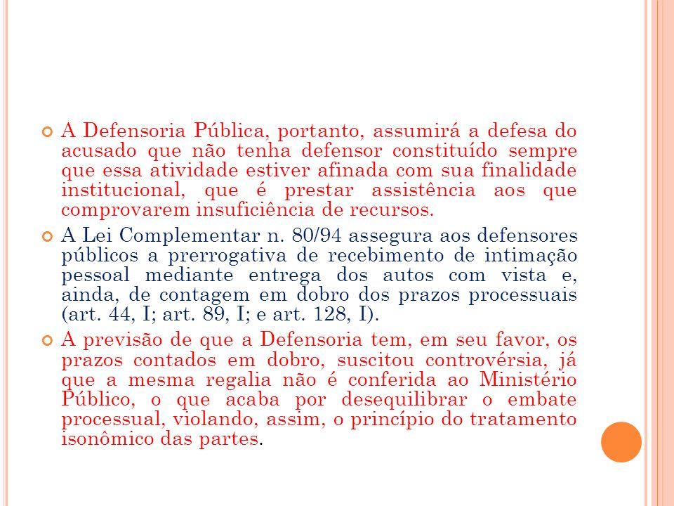 A Defensoria Pública, portanto, assumirá a defesa do acusado que não tenha defensor constituído sempre que essa atividade estiver afinada com sua fina
