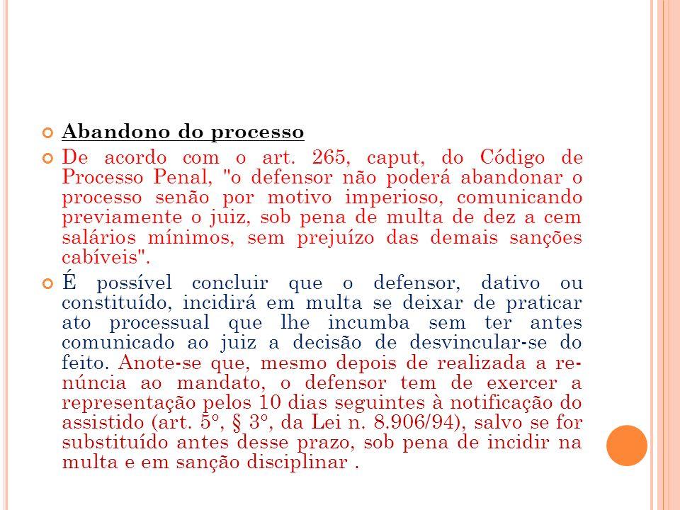 Abandono do processo De acordo com o art. 265, caput, do Código de Processo Penal,