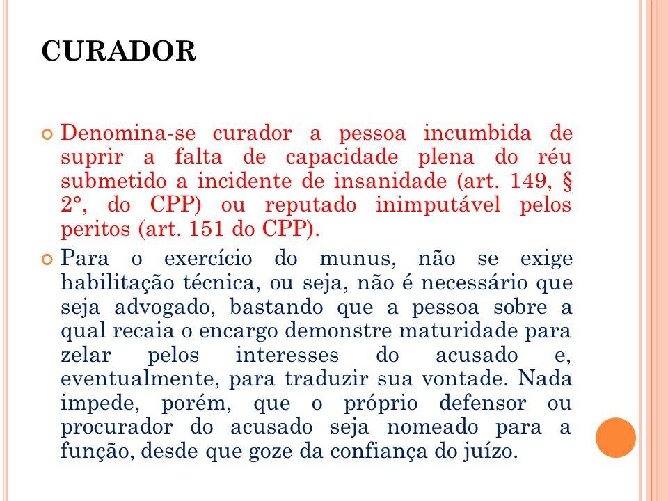 CURADOR Denomina-se curador a pessoa incumbida de suprir a falta de capacidade plena do réu submetido a incidente de insanidade (art. 149, § 2°, do CP