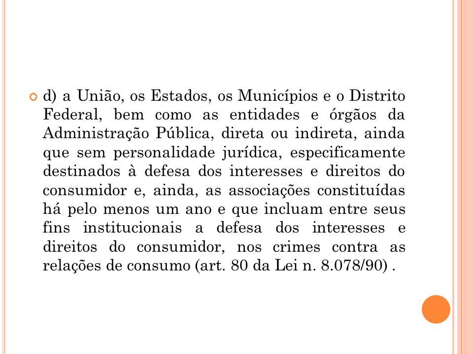 d) a União, os Estados, os Municípios e o Distrito Federal, bem como as entidades e órgãos da Administração Pública, direta ou indireta, ainda que sem
