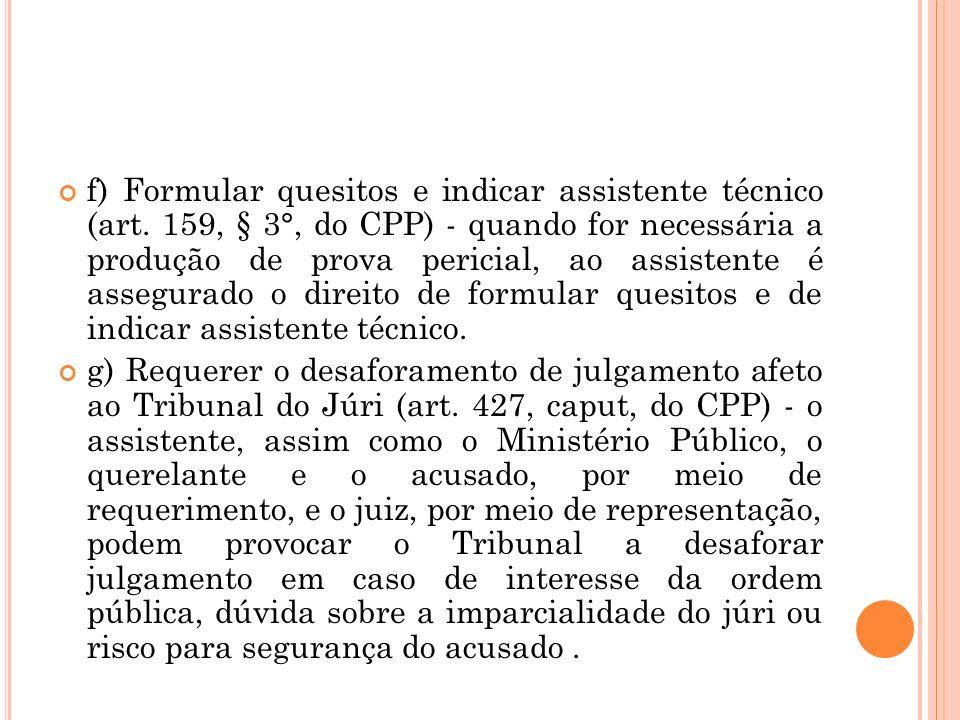 f) Formular quesitos e indicar assistente técnico (art. 159, § 3°, do CPP) - quando for necessária a produção de prova pericial, ao assistente é asseg
